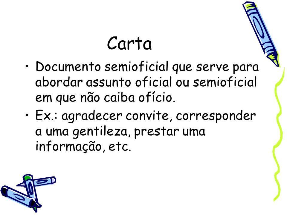 Carta Documento semioficial que serve para abordar assunto oficial ou semioficial em que não caiba ofício.
