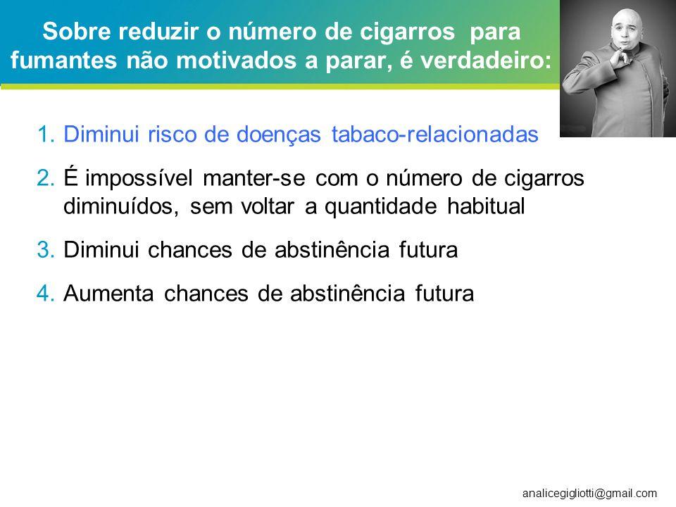 Sobre reduzir o número de cigarros para fumantes não motivados a parar, é verdadeiro: