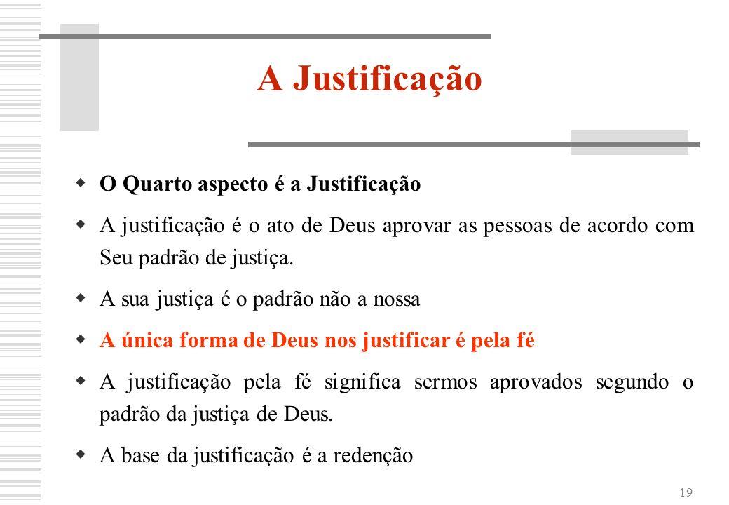 A Justificação O Quarto aspecto é a Justificação