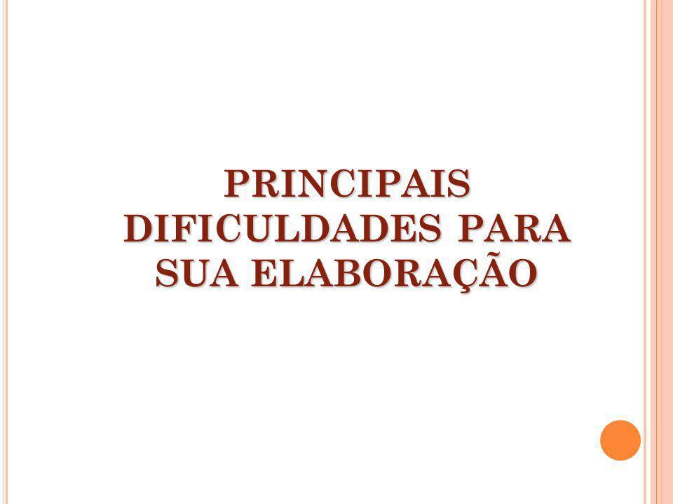 PRINCIPAIS DIFICULDADES PARA SUA ELABORAÇÃO