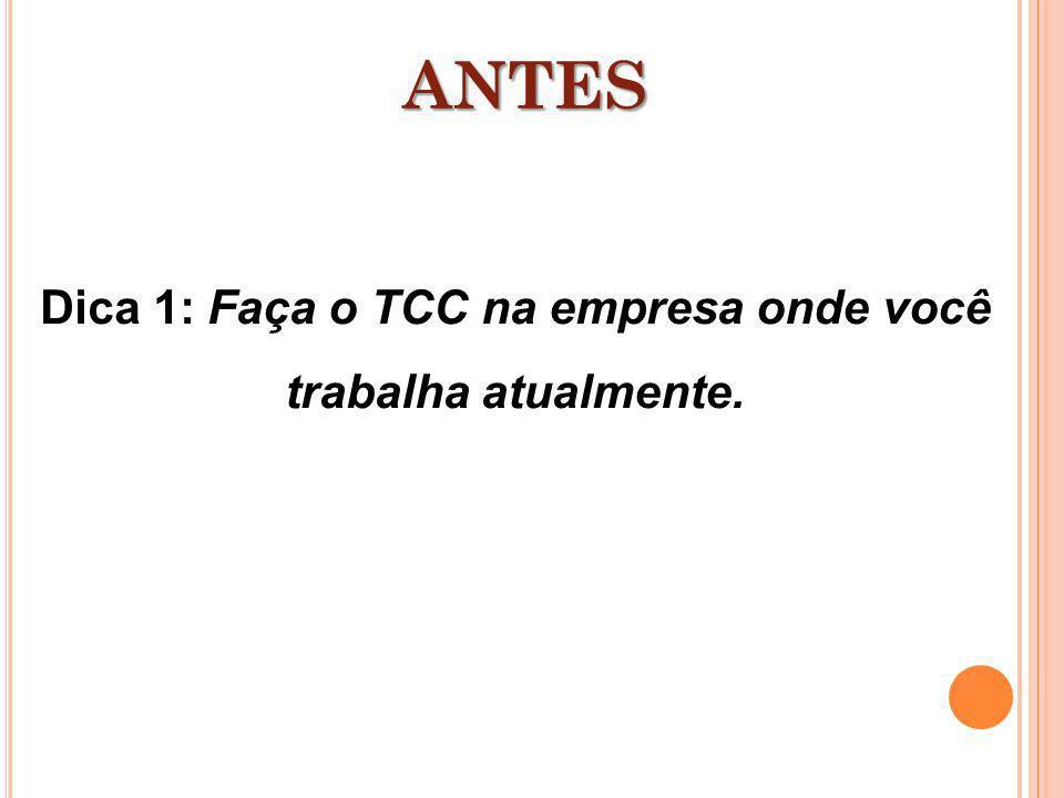 Dica 1: Faça o TCC na empresa onde você trabalha atualmente.