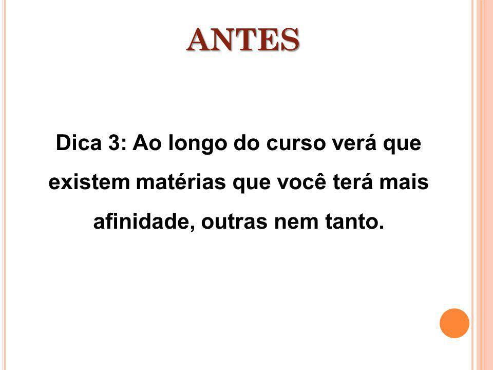 ANTESDica 3: Ao longo do curso verá que existem matérias que você terá mais afinidade, outras nem tanto.