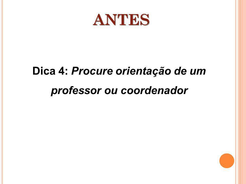 Dica 4: Procure orientação de um professor ou coordenador