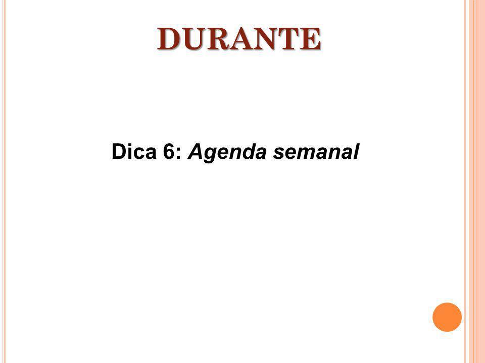 DURANTE Dica 6: Agenda semanal
