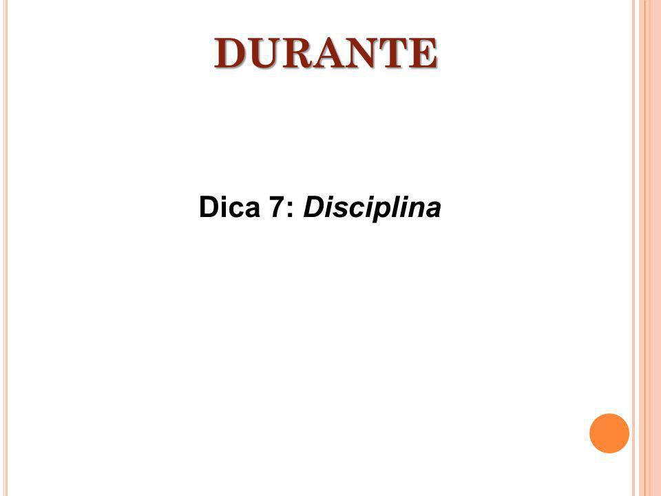 DURANTE Dica 7: Disciplina