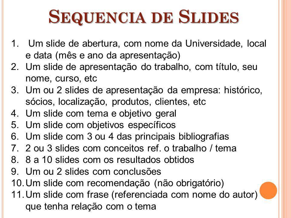 Sequencia de SlidesUm slide de abertura, com nome da Universidade, local e data (mês e ano da apresentação)