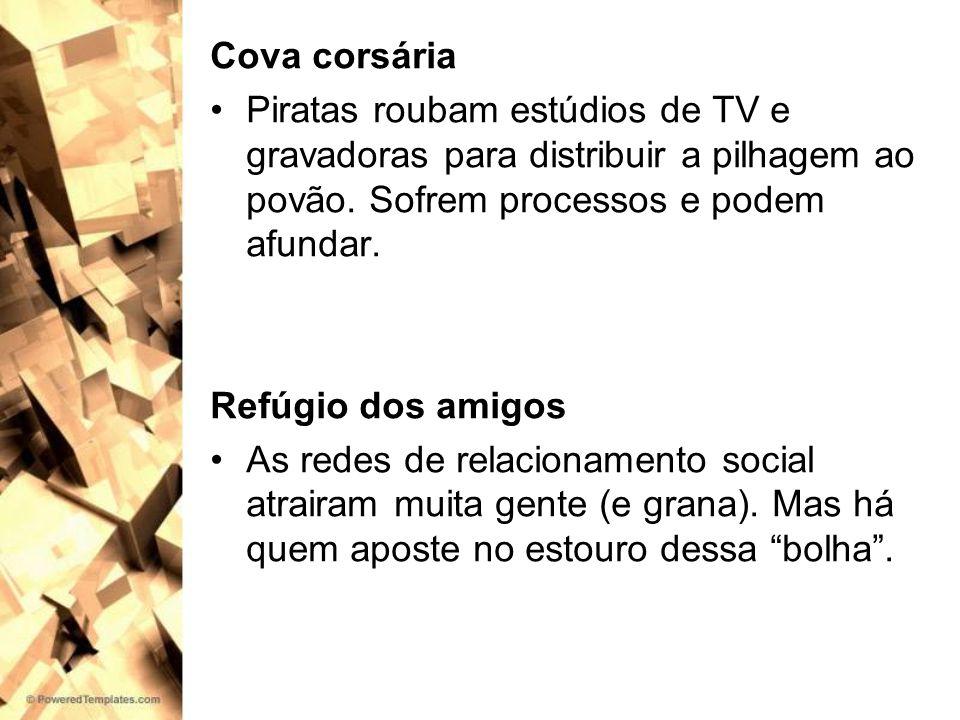 Cova corsáriaPiratas roubam estúdios de TV e gravadoras para distribuir a pilhagem ao povão. Sofrem processos e podem afundar.