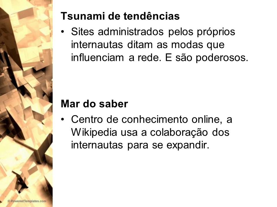 Tsunami de tendências Sites administrados pelos próprios internautas ditam as modas que influenciam a rede. E são poderosos.