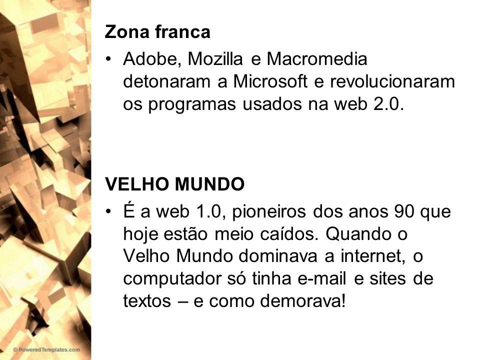 Zona franca Adobe, Mozilla e Macromedia detonaram a Microsoft e revolucionaram os programas usados na web 2.0.