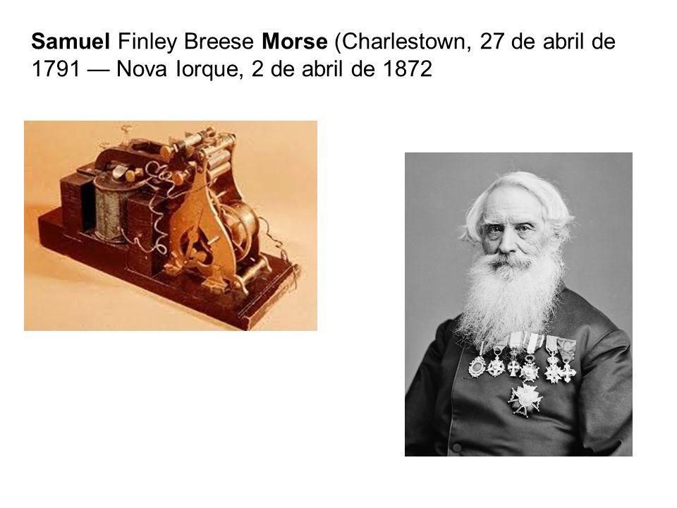 Samuel Finley Breese Morse (Charlestown, 27 de abril de 1791 — Nova Iorque, 2 de abril de 1872