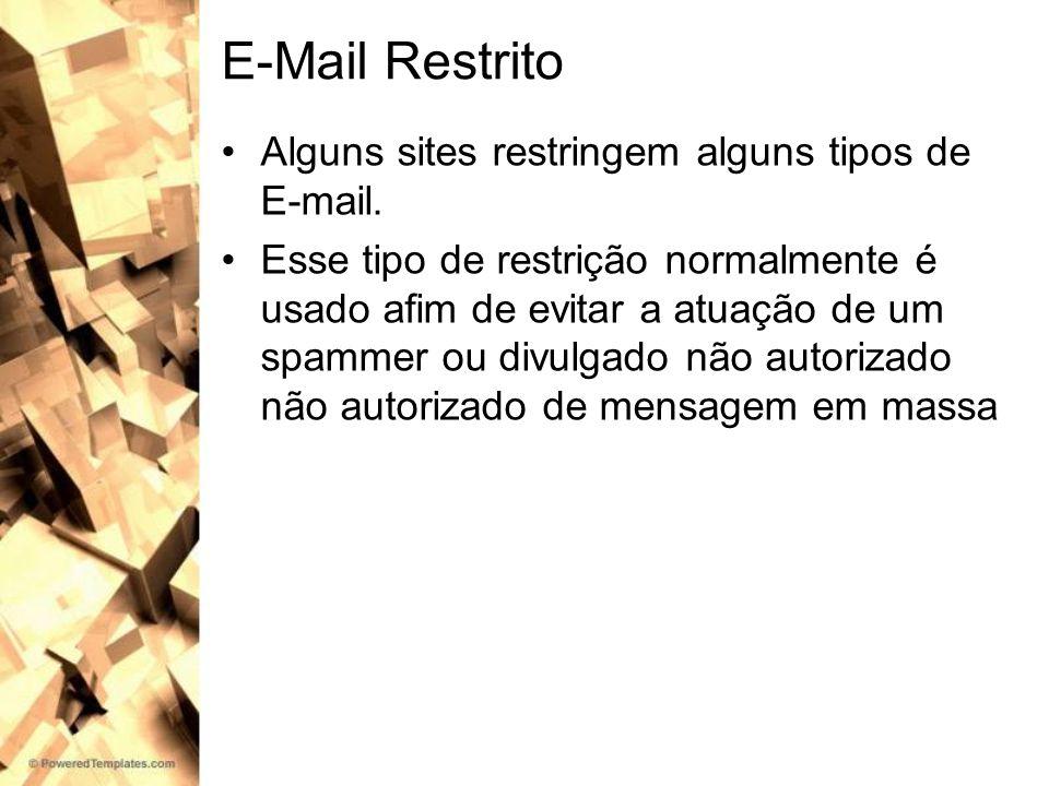 E-Mail Restrito Alguns sites restringem alguns tipos de E-mail.