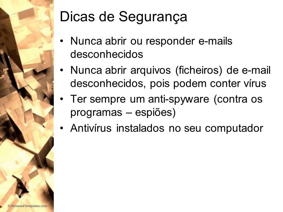 Dicas de Segurança Nunca abrir ou responder e-mails desconhecidos