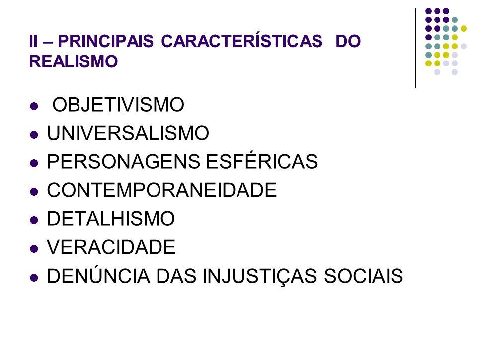 II – PRINCIPAIS CARACTERÍSTICAS DO REALISMO