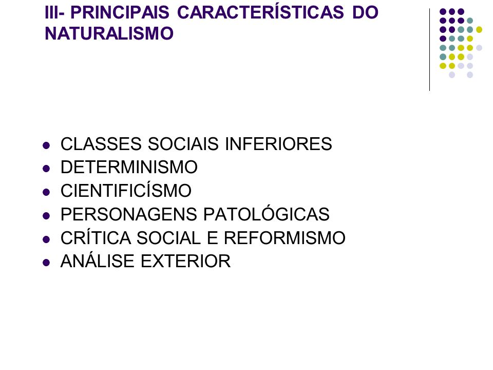 III- PRINCIPAIS CARACTERÍSTICAS DO NATURALISMO