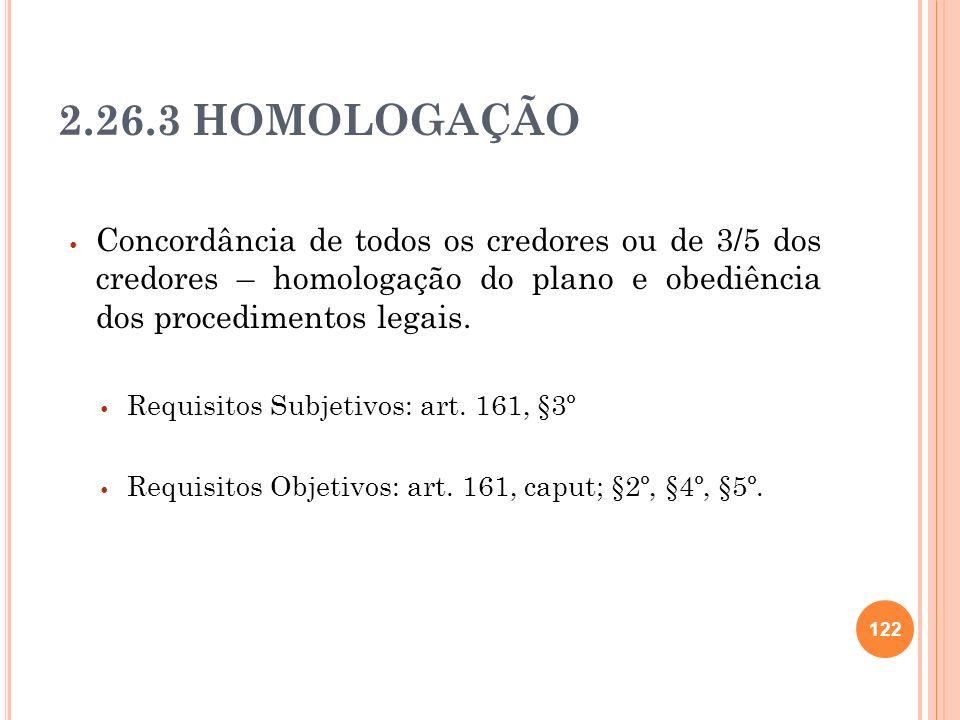 2.26.3 HOMOLOGAÇÃO Concordância de todos os credores ou de 3/5 dos credores – homologação do plano e obediência dos procedimentos legais.