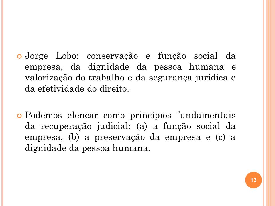 Jorge Lobo: conservação e função social da empresa, da dignidade da pessoa humana e valorização do trabalho e da segurança jurídica e da efetividade do direito.