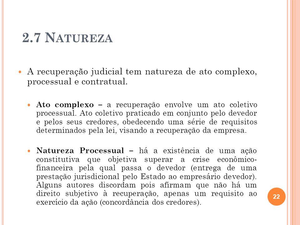 2.7 Natureza A recuperação judicial tem natureza de ato complexo, processual e contratual.