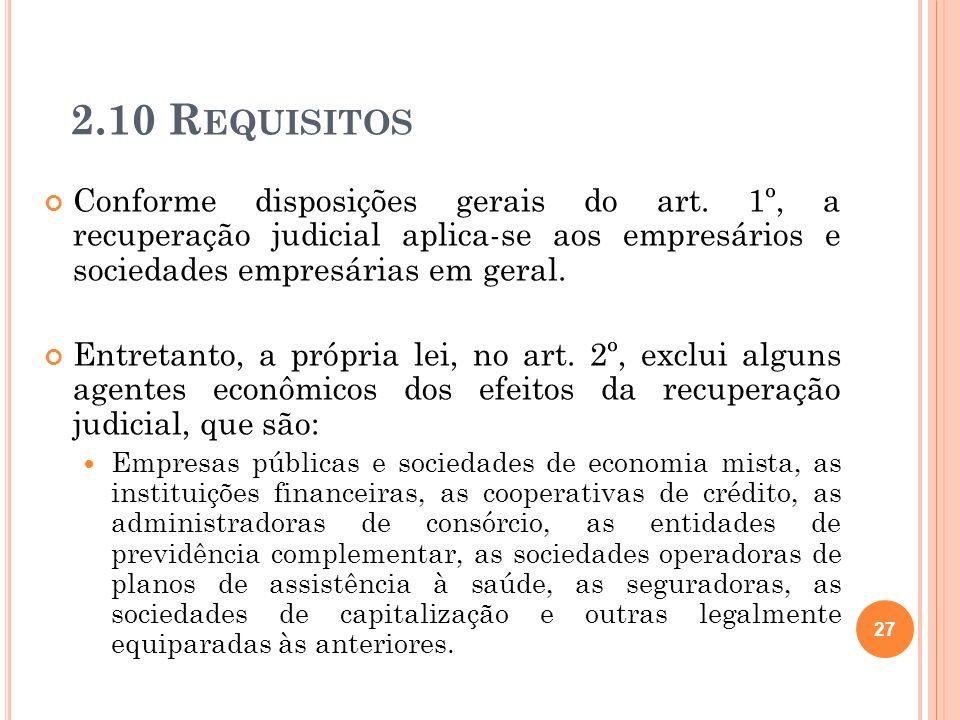 2.10 Requisitos Conforme disposições gerais do art. 1º, a recuperação judicial aplica-se aos empresários e sociedades empresárias em geral.