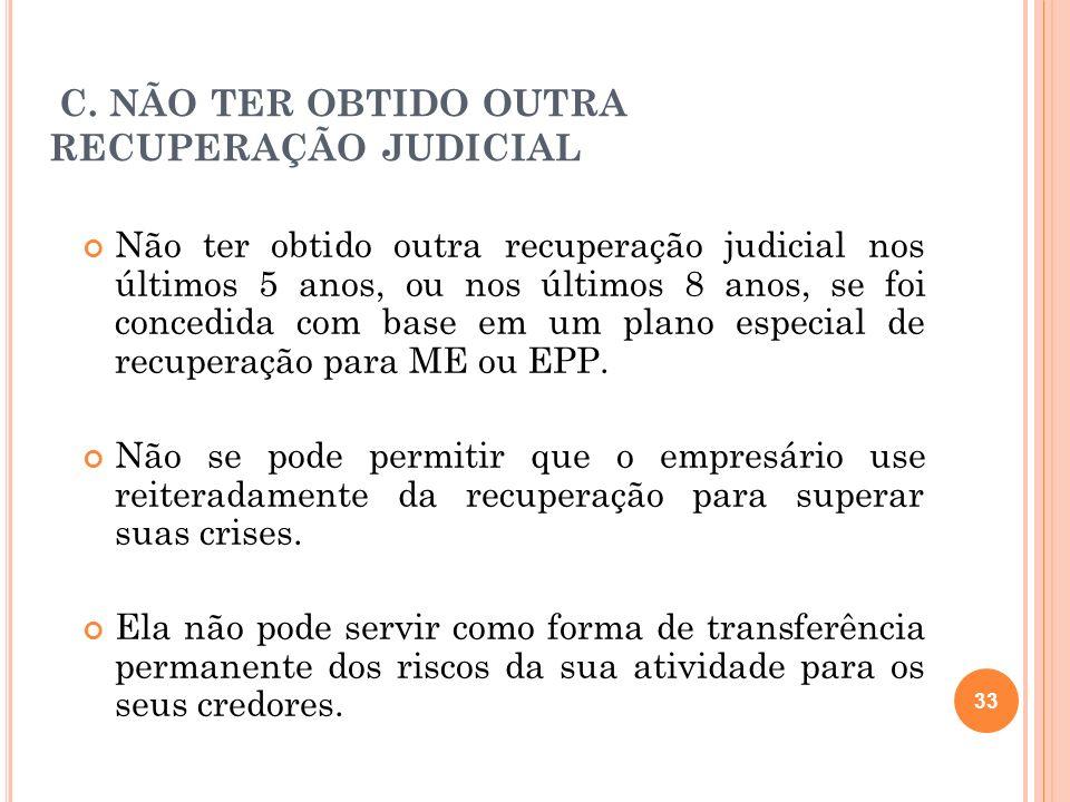 C. NÃO TER OBTIDO OUTRA RECUPERAÇÃO JUDICIAL