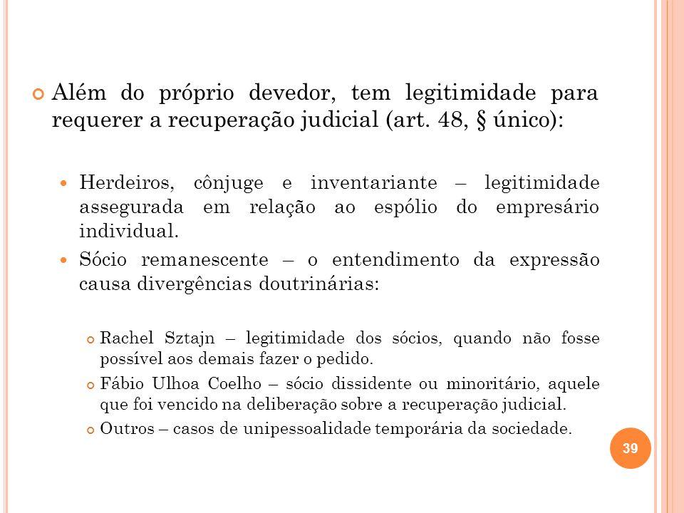 Além do próprio devedor, tem legitimidade para requerer a recuperação judicial (art. 48, § único):