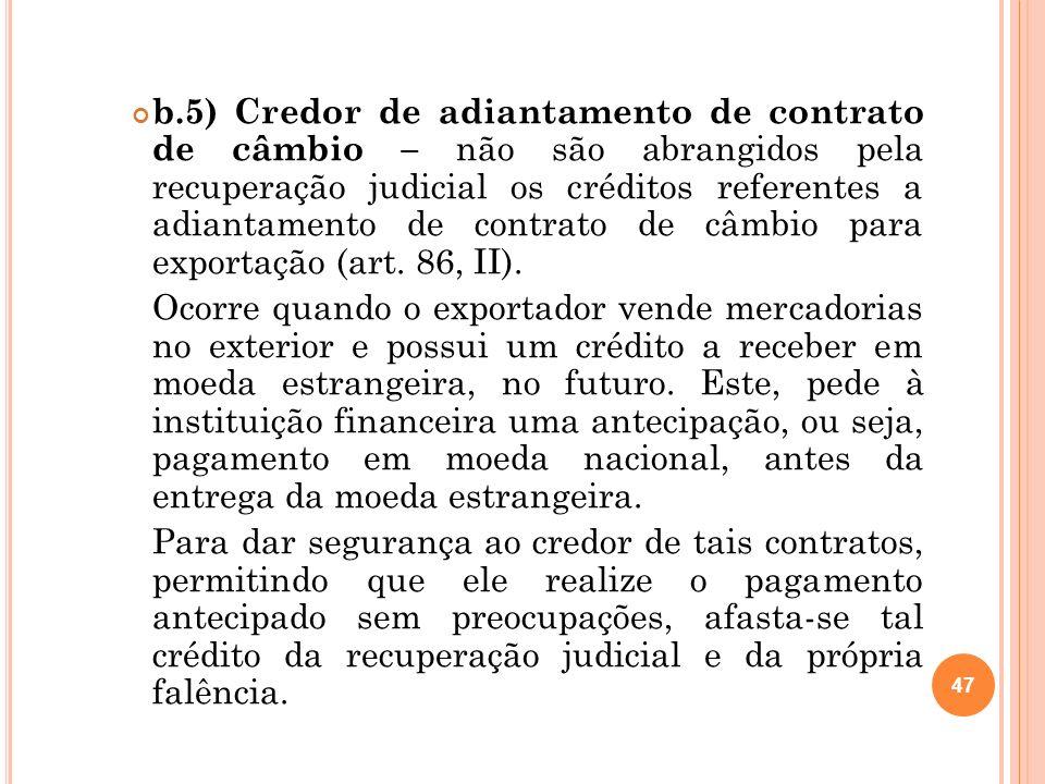 b.5) Credor de adiantamento de contrato de câmbio – não são abrangidos pela recuperação judicial os créditos referentes a adiantamento de contrato de câmbio para exportação (art. 86, II).