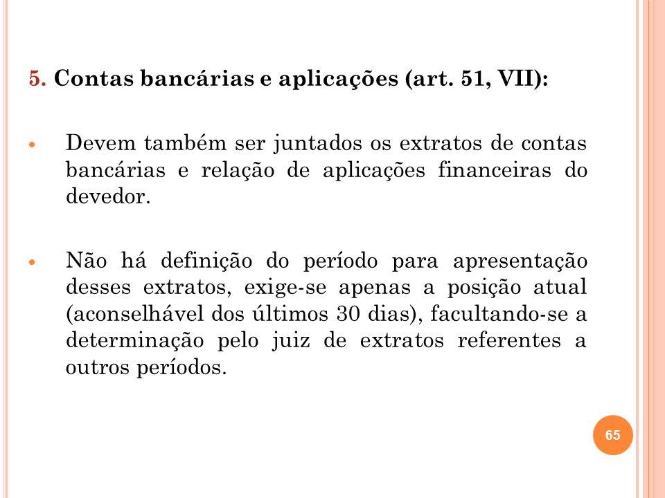 5. Contas bancárias e aplicações (art. 51, VII):