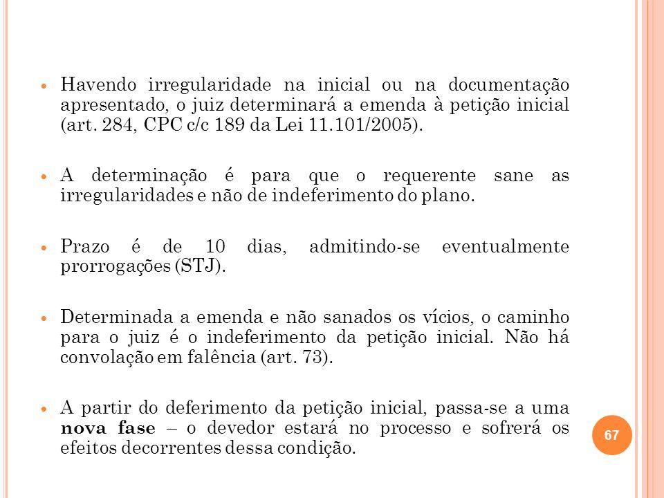 Havendo irregularidade na inicial ou na documentação apresentado, o juiz determinará a emenda à petição inicial (art. 284, CPC c/c 189 da Lei 11.101/2005).
