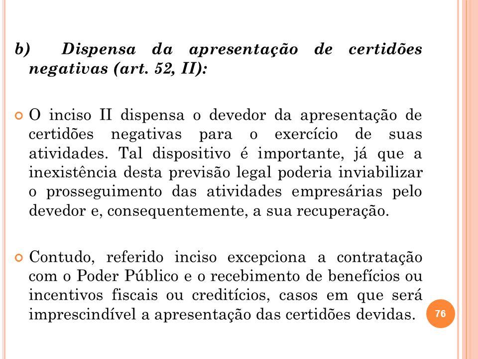 b) Dispensa da apresentação de certidões negativas (art. 52, II):