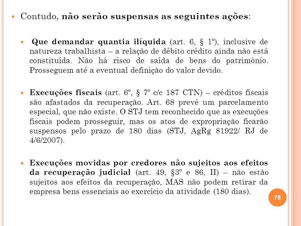 Contudo, não serão suspensas as seguintes ações: