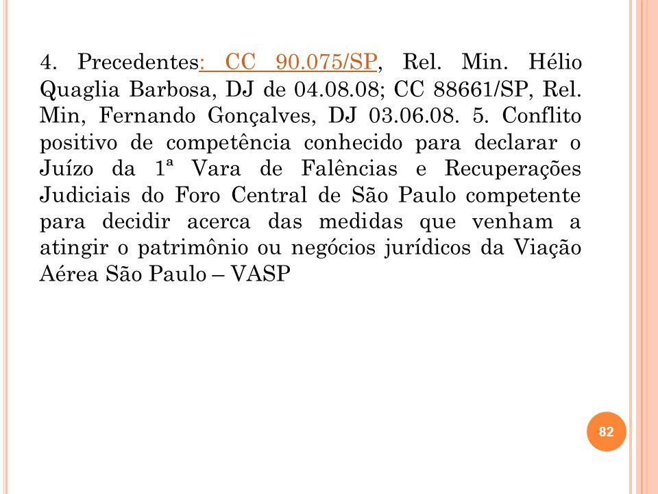 4. Precedentes: CC 90. 075/SP, Rel. Min