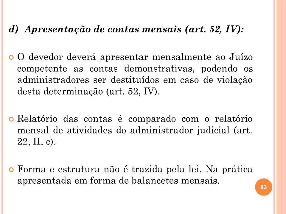 d) Apresentação de contas mensais (art. 52, IV):