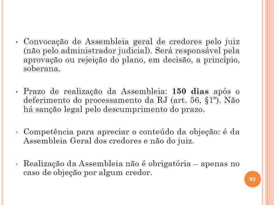 Convocação de Assembleia geral de credores pelo juiz (não pelo administrador judicial). Será responsável pela aprovação ou rejeição do plano, em decisão, a princípio, soberana.