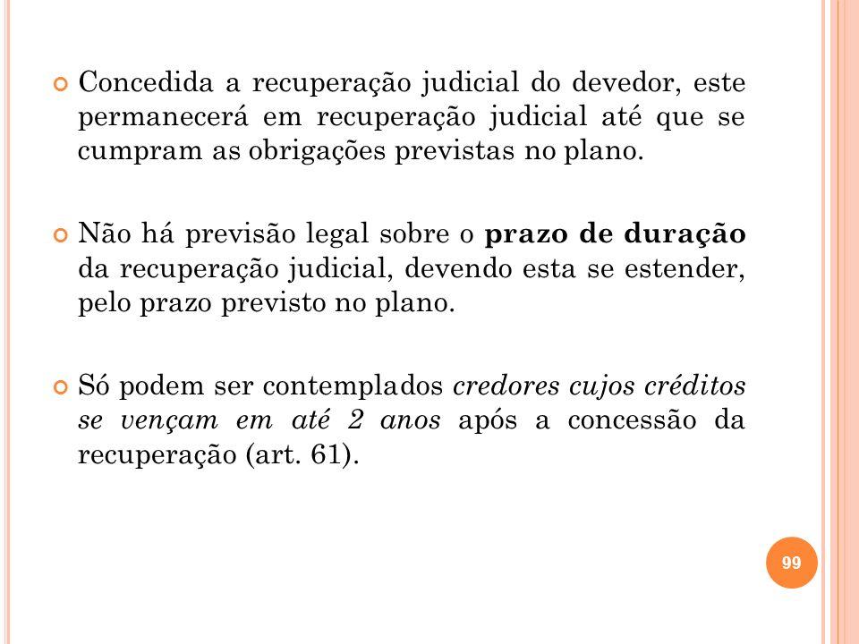 Concedida a recuperação judicial do devedor, este permanecerá em recuperação judicial até que se cumpram as obrigações previstas no plano.