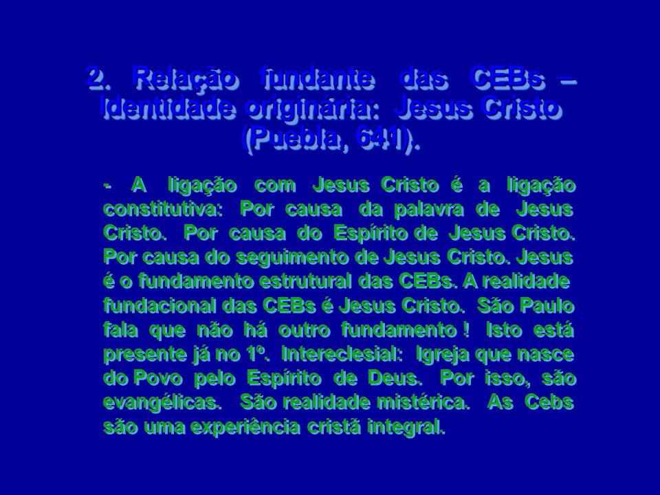 2. Relação fundante das CEBs – Identidade originária: Jesus Cristo (Puebla, 641).