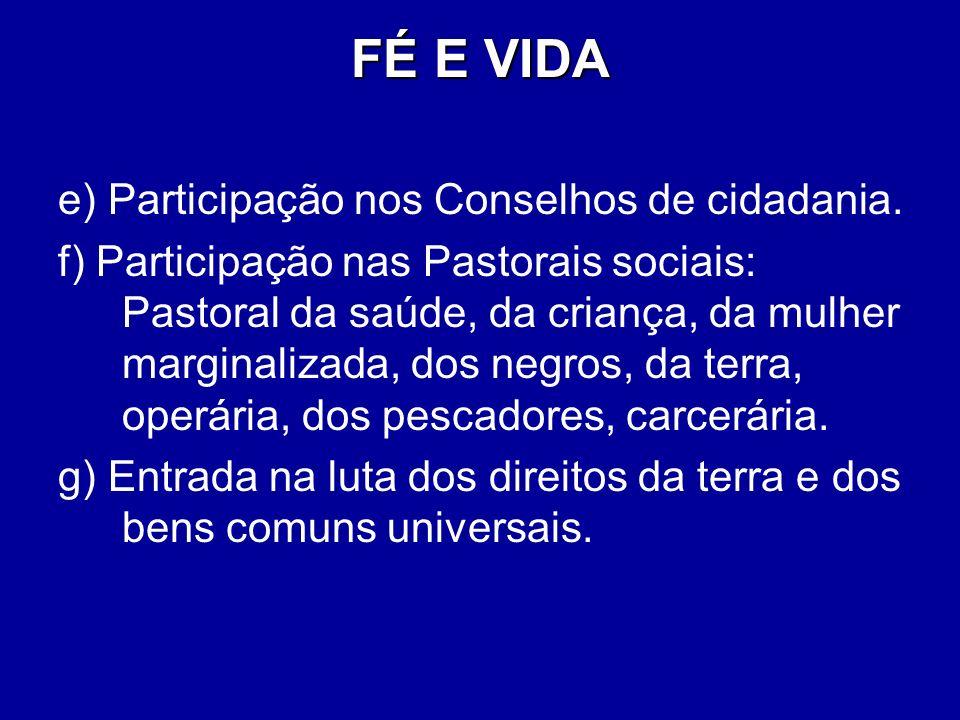 FÉ E VIDA e) Participação nos Conselhos de cidadania.