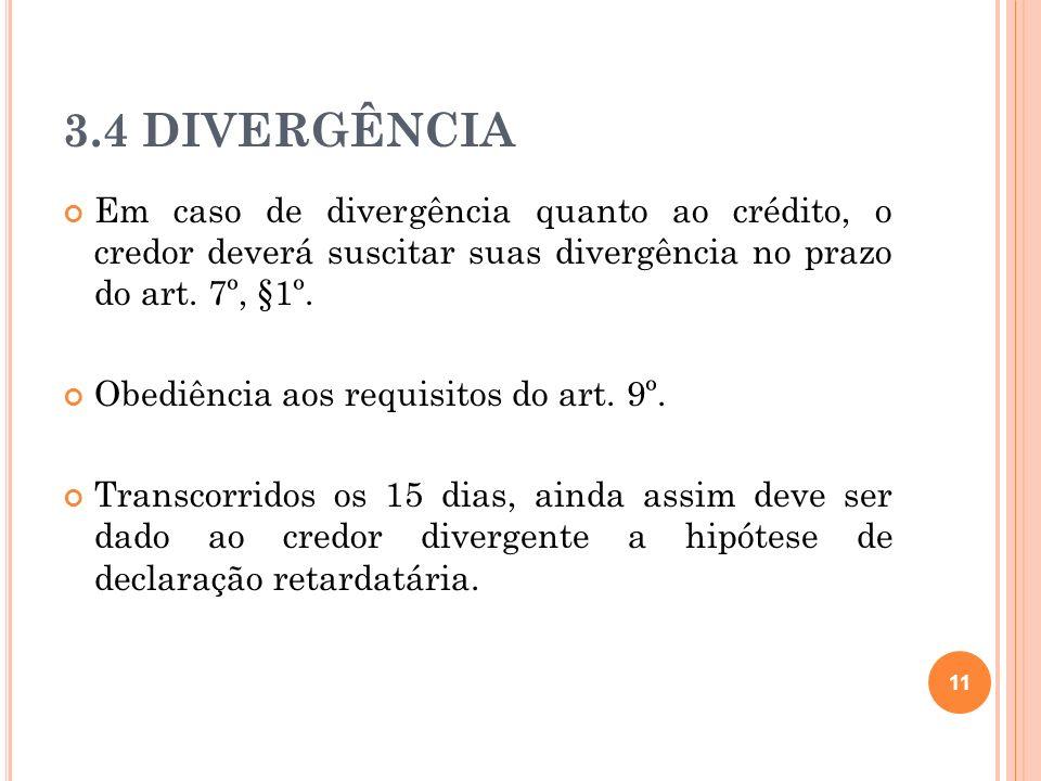 3.4 DIVERGÊNCIA Em caso de divergência quanto ao crédito, o credor deverá suscitar suas divergência no prazo do art. 7º, §1º.