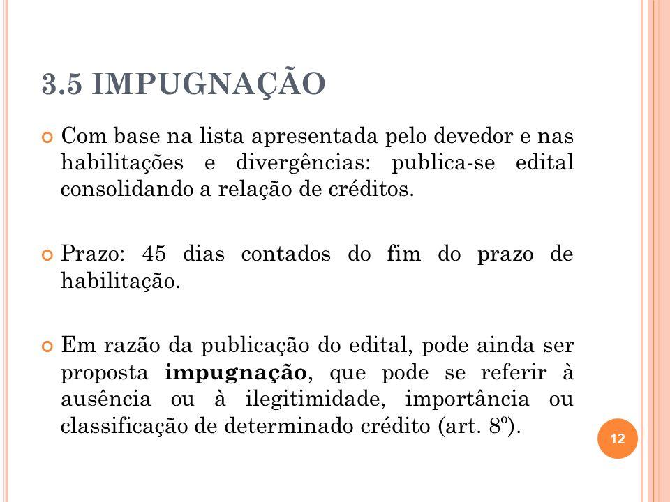 3.5 IMPUGNAÇÃO Com base na lista apresentada pelo devedor e nas habilitações e divergências: publica-se edital consolidando a relação de créditos.