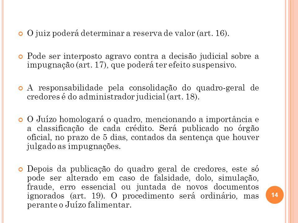 O juiz poderá determinar a reserva de valor (art. 16).