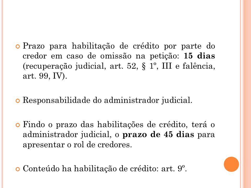 Prazo para habilitação de crédito por parte do credor em caso de omissão na petição: 15 dias (recuperação judicial, art. 52, § 1º, III e falência, art. 99, IV).