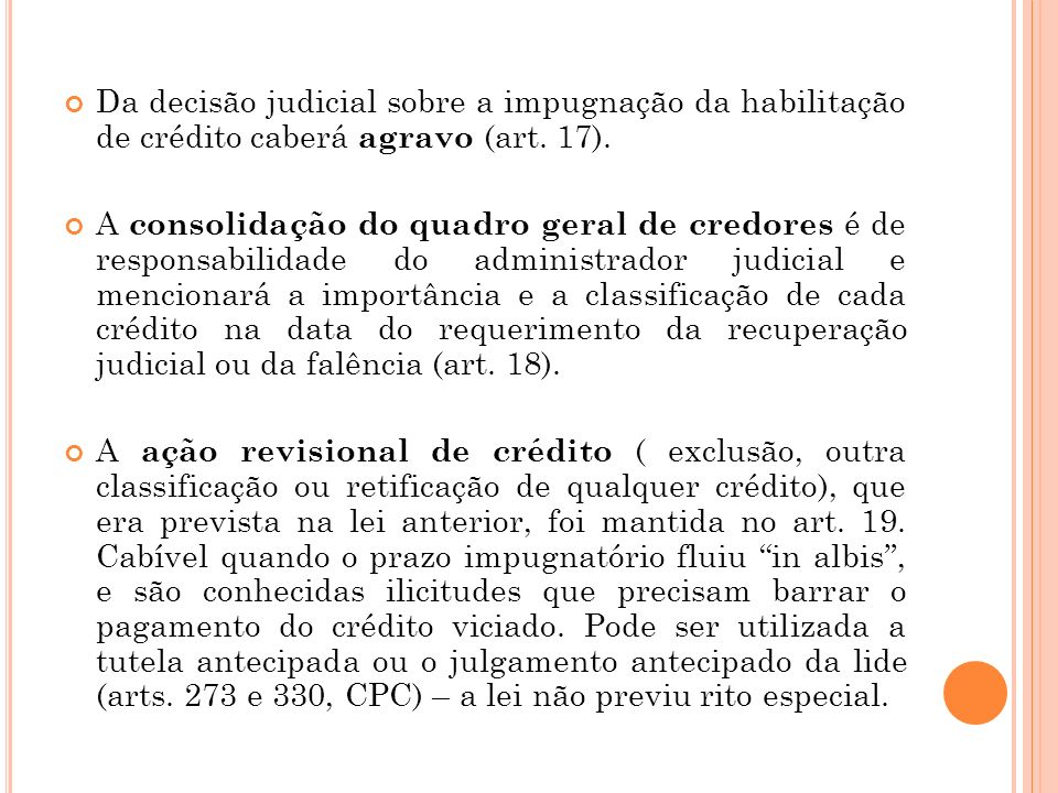 Da decisão judicial sobre a impugnação da habilitação de crédito caberá agravo (art. 17).