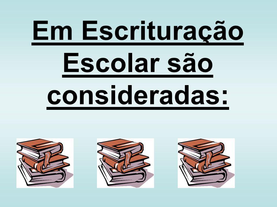 Em Escrituração Escolar são consideradas: