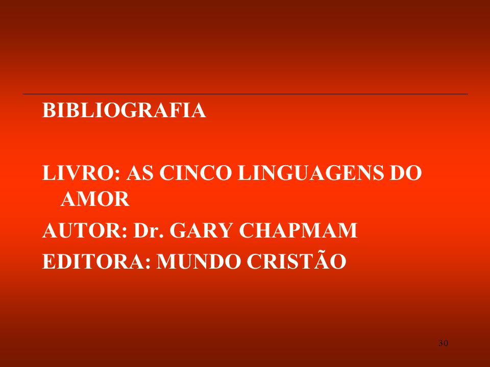BIBLIOGRAFIA LIVRO: AS CINCO LINGUAGENS DO AMOR AUTOR: Dr