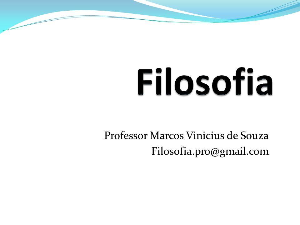 Professor Marcos Vinicius de Souza Filosofia.pro@gmail.com
