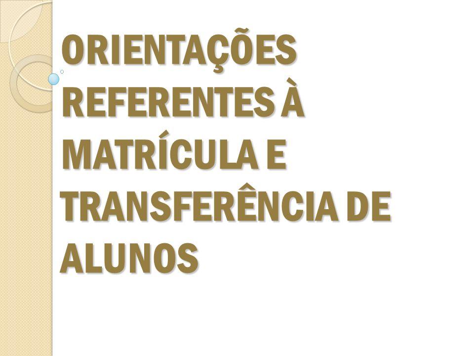 ORIENTAÇÕES REFERENTES À MATRÍCULA E TRANSFERÊNCIA DE ALUNOS