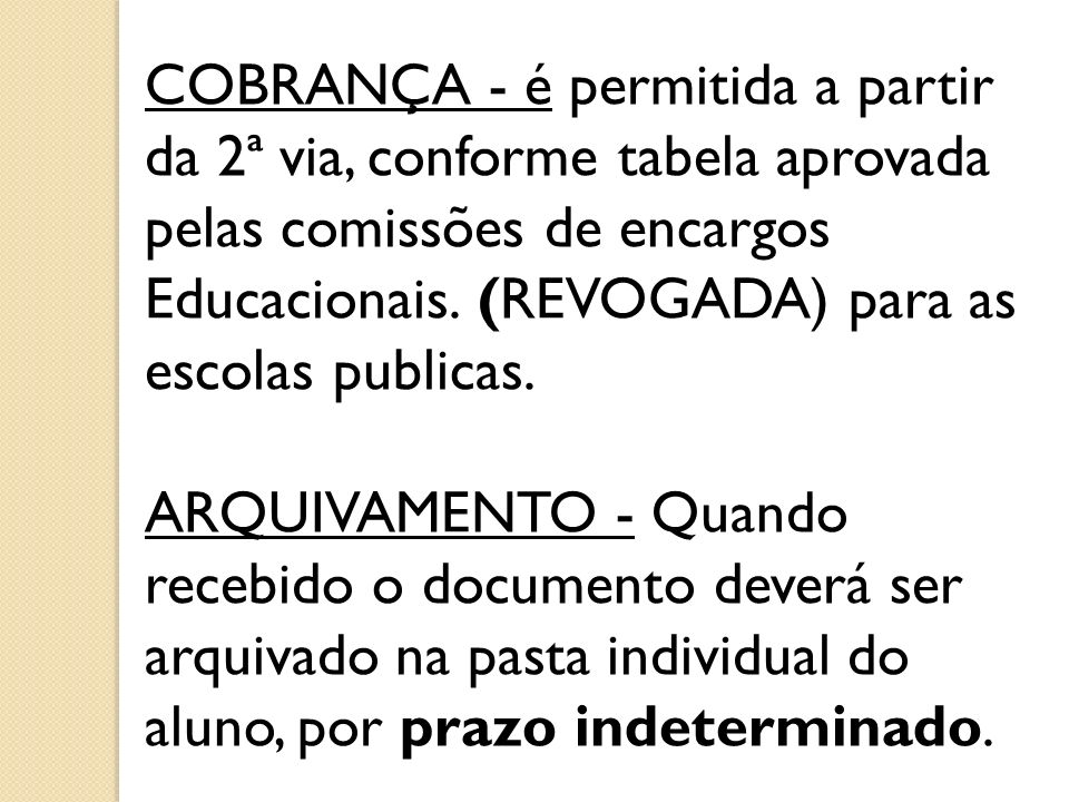 COBRANÇA - é permitida a partir da 2ª via, conforme tabela aprovada pelas comissões de encargos Educacionais. (REVOGADA) para as escolas publicas.