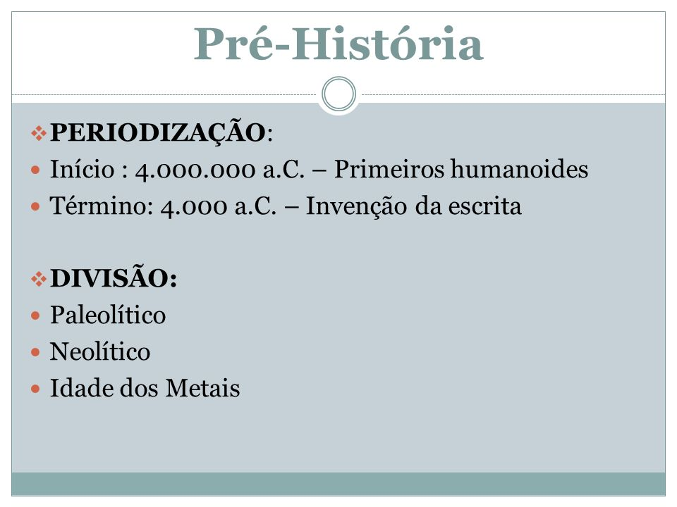 Pré-História PERIODIZAÇÃO: