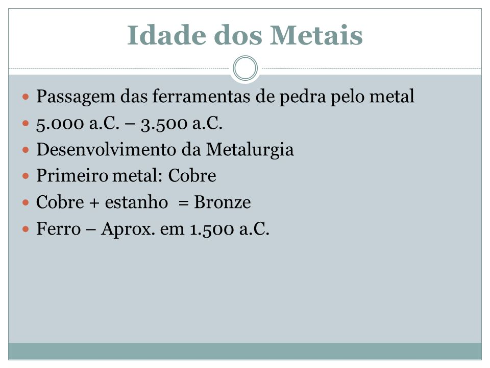 Idade dos Metais Passagem das ferramentas de pedra pelo metal