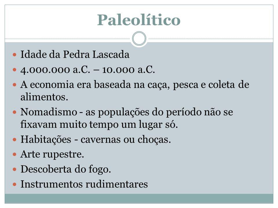 Paleolítico Idade da Pedra Lascada 4.000.000 a.C. – 10.000 a.C.