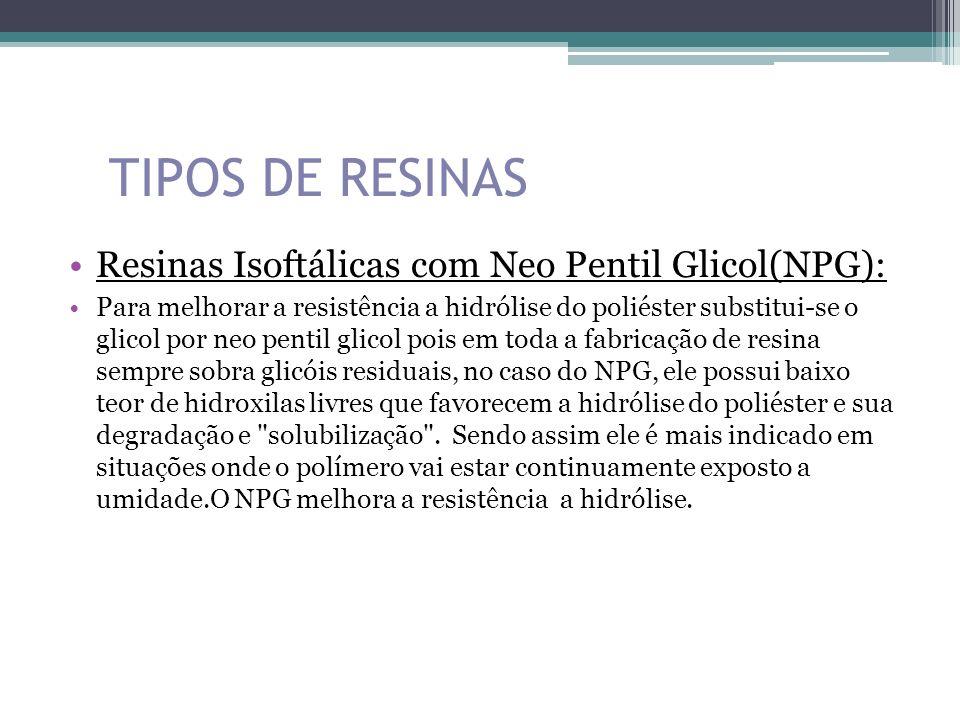 TIPOS DE RESINAS Resinas Isoftálicas com Neo Pentil Glicol(NPG):
