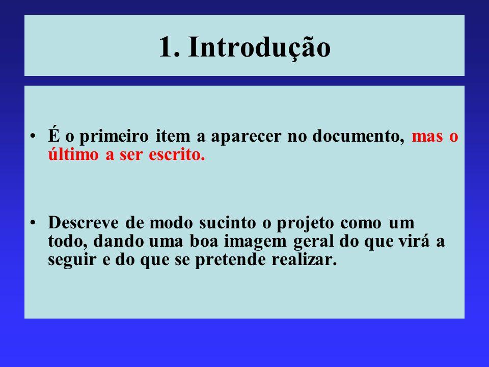 1. Introdução É o primeiro item a aparecer no documento, mas o último a ser escrito.